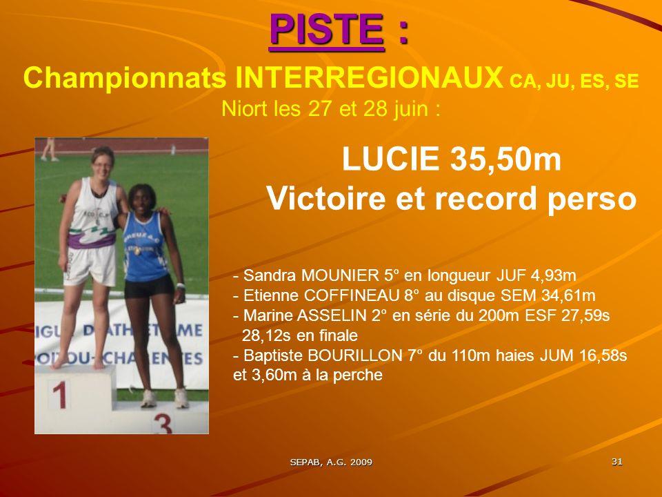 SEPAB, A.G. 2009 30 Championnats REGIONAUX : PISTE : CA, JU, ES, SE Saran le 13 juin et Dreux le 20 juin : Lucie ARCHENAULT Championne Régionale au di