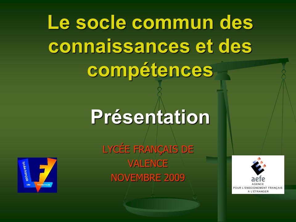 Le socle commun des connaissances et des compétences Présentation LYCÉE FRANÇAIS DE VALENCE NOVEMBRE 2009