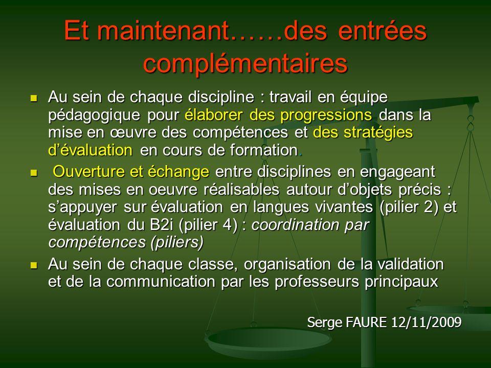 Et maintenant……des entrées complémentaires Au sein de chaque discipline : travail en équipe pédagogique pour élaborer des progressions dans la mise en œuvre des compétences et des stratégies dévaluation en cours de formation.