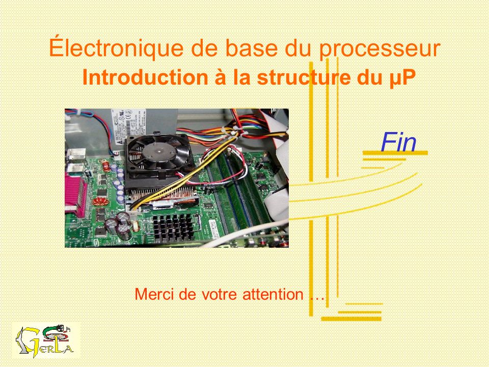 Électronique de base du processeur Fin Merci de votre attention … Introduction à la structure du µP