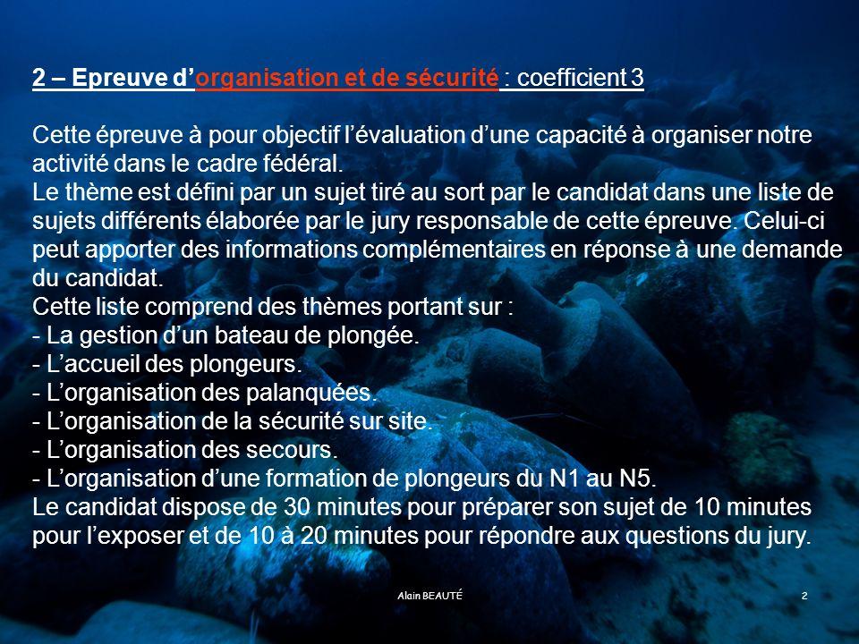 Alain BEAUTÉ3 Mise en situation de Directeur de Plongée Organiser cest : Du bon sens Gestion de la Sécurité Respect de la réglementation en vigueur