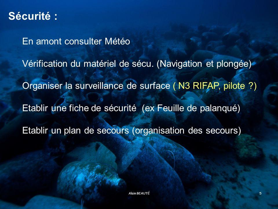 Alain BEAUTÉ6 Le DP établit une fiche de sécurité comprenant notamment les noms, les prénoms, les aptitudes des plongeurs et leur fonction dans la palanquée ainsi que les différents paramètres prévus et réalisés relatifs à la plongée.