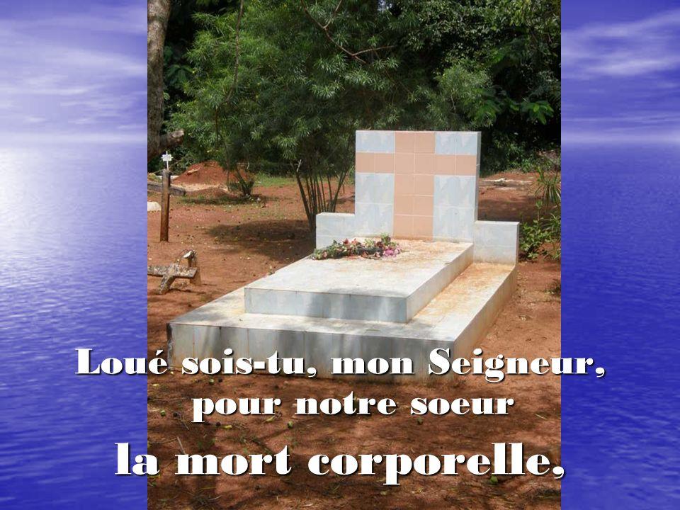 Loué sois-tu, mon Seigneur, pour notre soeur la mort corporelle,