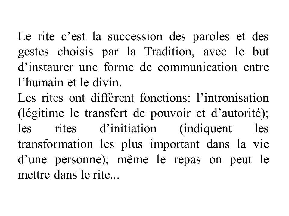 Le rite cest la succession des paroles et des gestes choisis par la Tradition, avec le but dinstaurer une forme de communication entre lhumain et le d