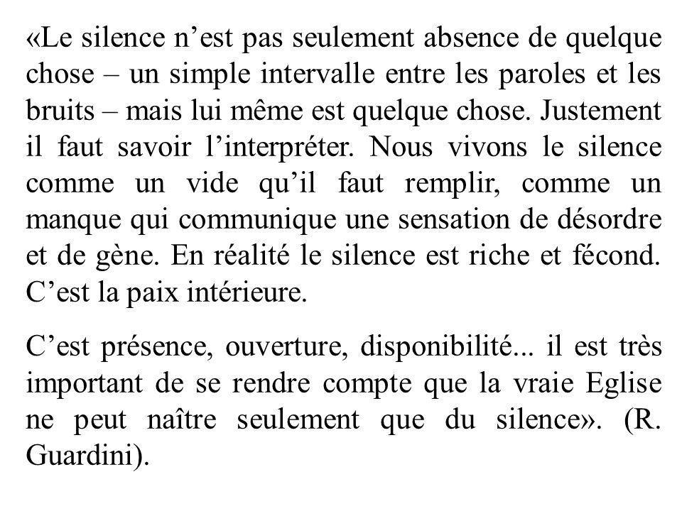 «Le silence nest pas seulement absence de quelque chose – un simple intervalle entre les paroles et les bruits – mais lui même est quelque chose. Just