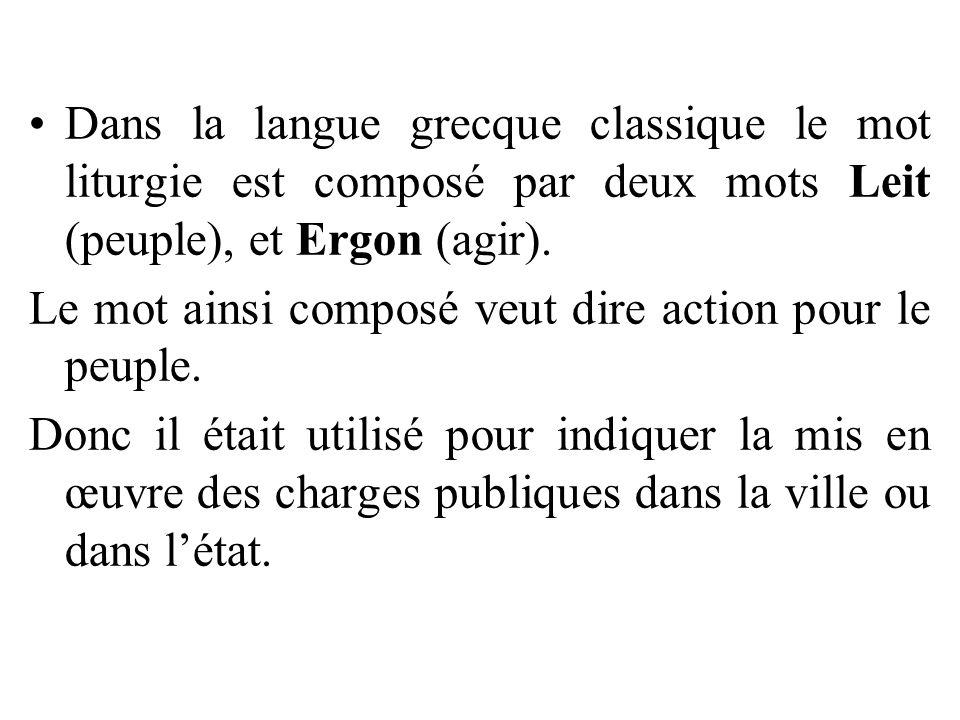 Dans la langue grecque classique le mot liturgie est composé par deux mots Leit (peuple), et Ergon (agir). Le mot ainsi composé veut dire action pour