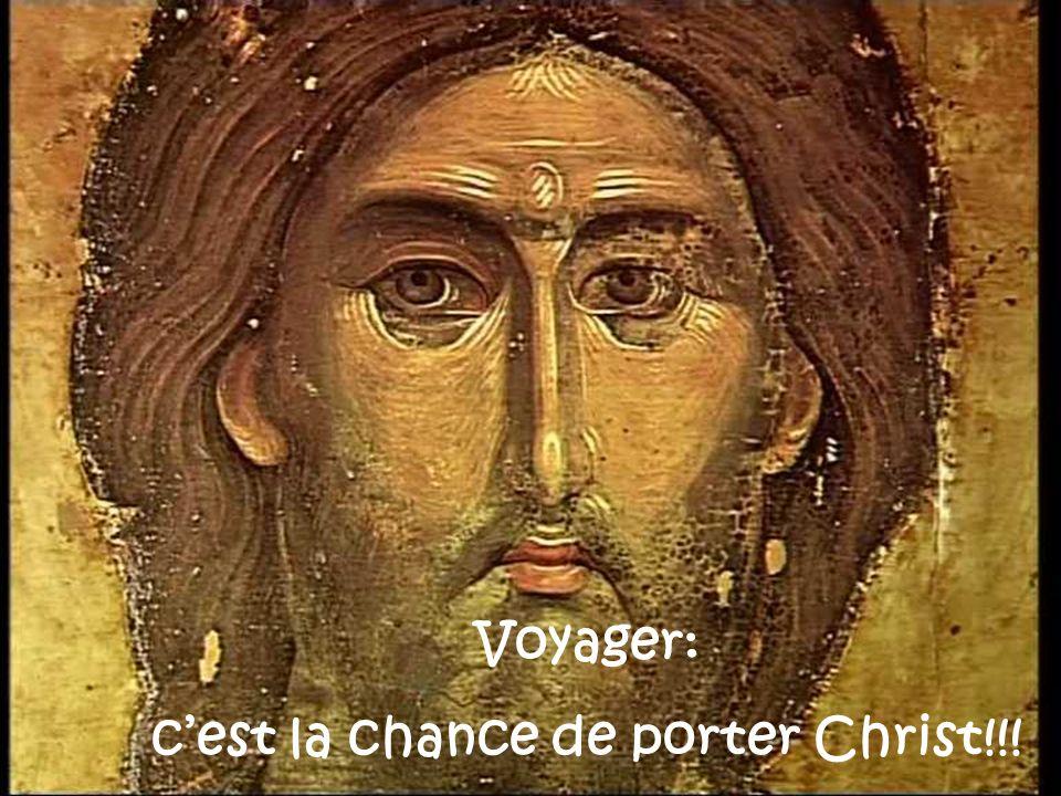 Voyager: cest la chance de porter Christ!!!