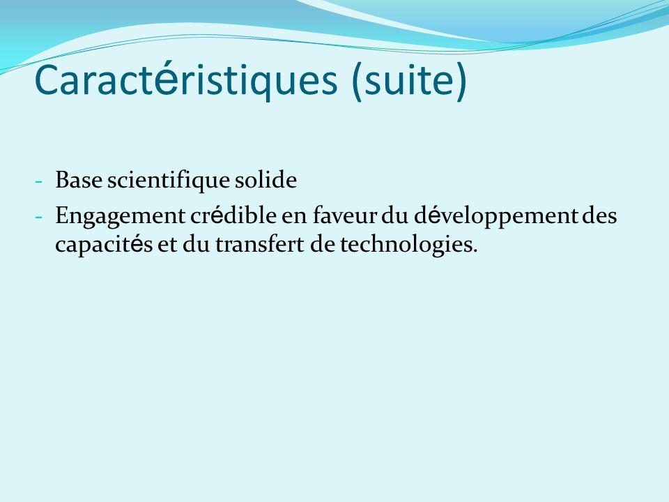 Caract é ristiques (suite) - Base scientifique solide - Engagement cr é dible en faveur du d é veloppement des capacit é s et du transfert de technologies.