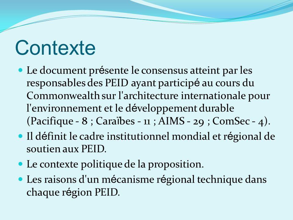 Contexte Le document pr é sente le consensus atteint par les responsables des PEID ayant particip é au cours du Commonwealth sur l architecture internationale pour l environnement et le d é veloppement durable (Pacifique - 8 ; Cara ï bes - 11 ; AIMS - 29 ; ComSec - 4).