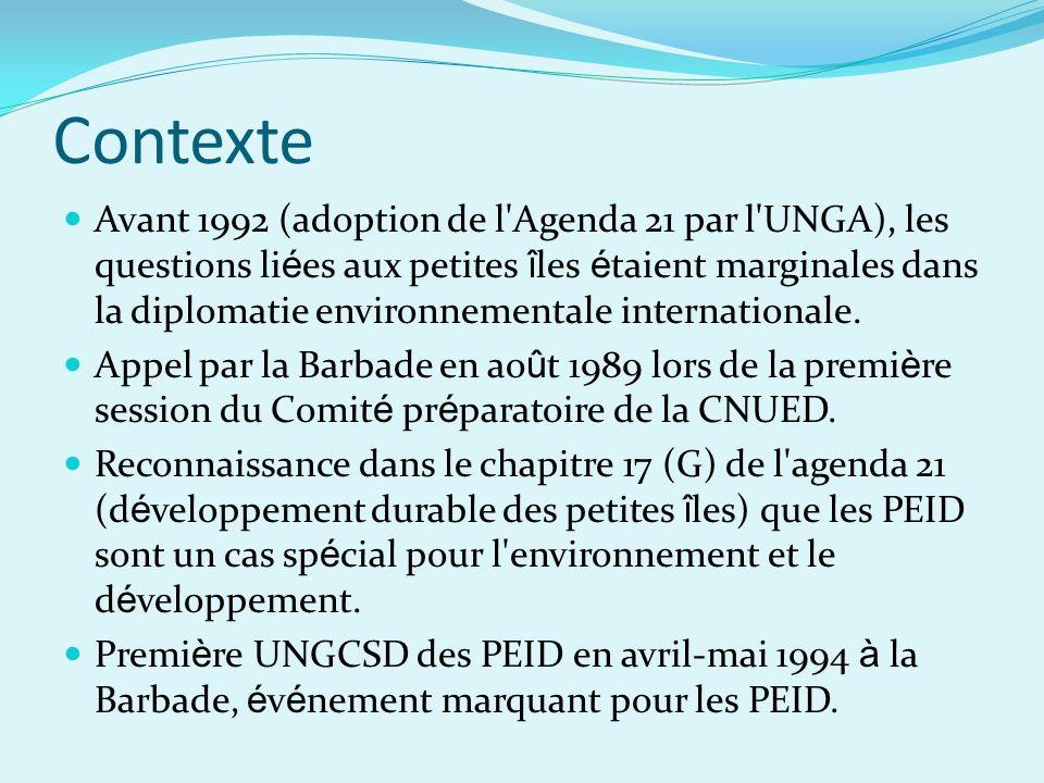 Contexte Avant 1992 (adoption de l Agenda 21 par l UNGA), les questions li é es aux petites î les é taient marginales dans la diplomatie environnementale internationale.