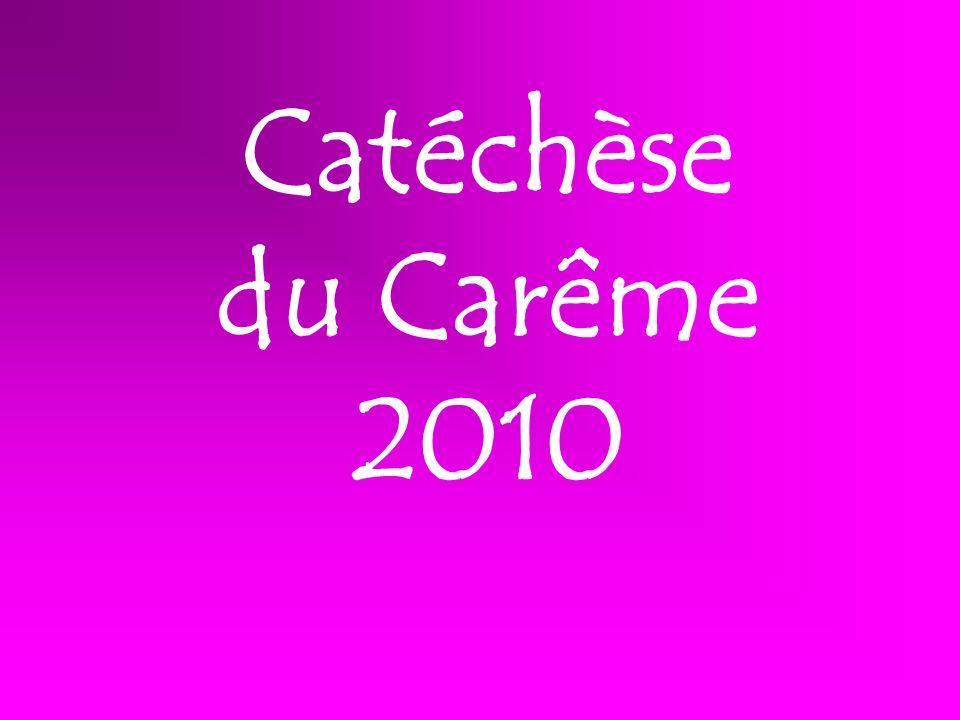 Catéchèse du Carême 2010