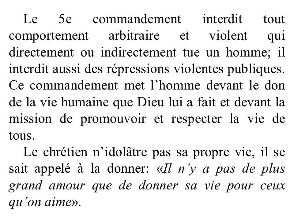 Le 5e commandement interdit tout comportement arbitraire et violent qui directement ou indirectement tue un homme; il interdit aussi des répressions violentes publiques.