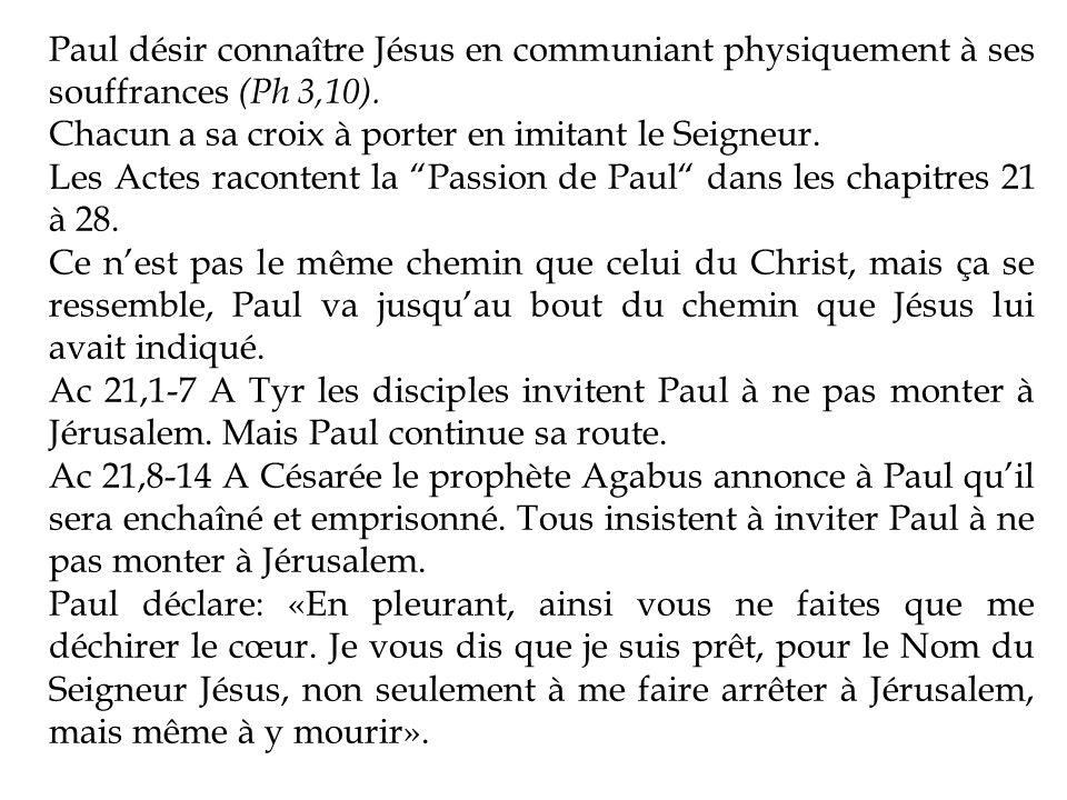 Paul désir connaître Jésus en communiant physiquement à ses souffrances (Ph 3,10). Chacun a sa croix à porter en imitant le Seigneur. Les Actes racont