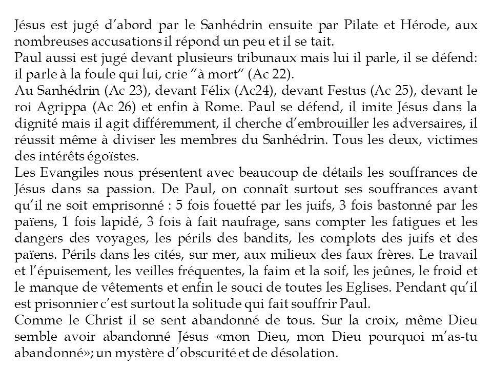 Jésus est jugé dabord par le Sanhédrin ensuite par Pilate et Hérode, aux nombreuses accusations il répond un peu et il se tait. Paul aussi est jugé de