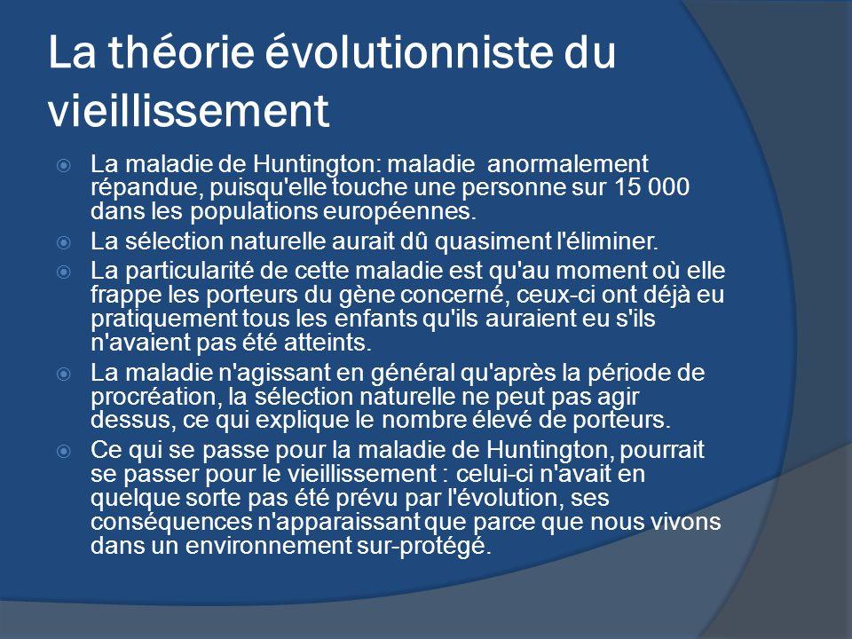 La théorie évolutionniste du vieillissement La maladie de Huntington: maladie anormalement répandue, puisqu'elle touche une personne sur 15 000 dans l