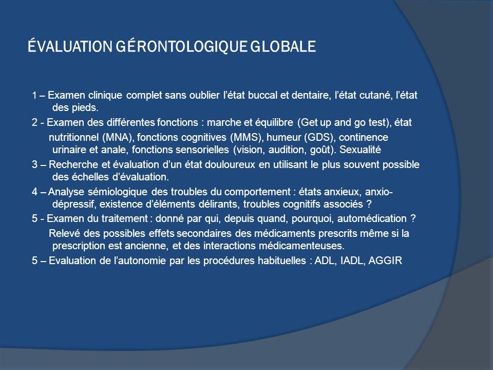 ÉVALUATION GÉRONTOLOGIQUE GLOBALE 1 – Examen clinique complet sans oublier létat buccal et dentaire, létat cutané, létat des pieds. 2 - Examen des dif