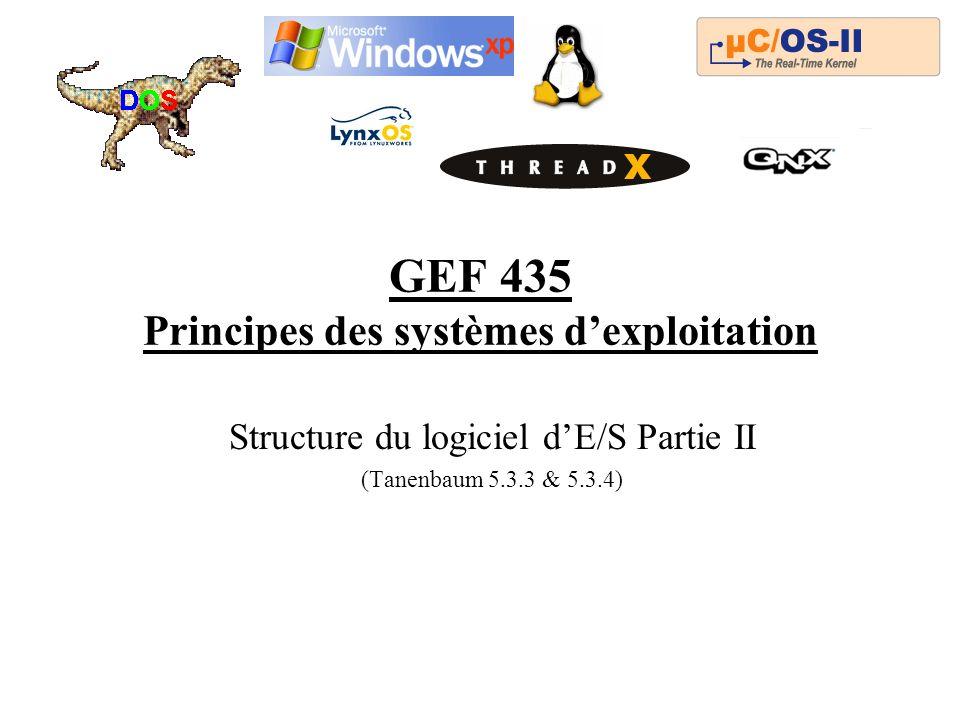 GEF 435 Principes des systèmes dexploitation Structure du logiciel dE/S Partie II (Tanenbaum 5.3.3 & 5.3.4)