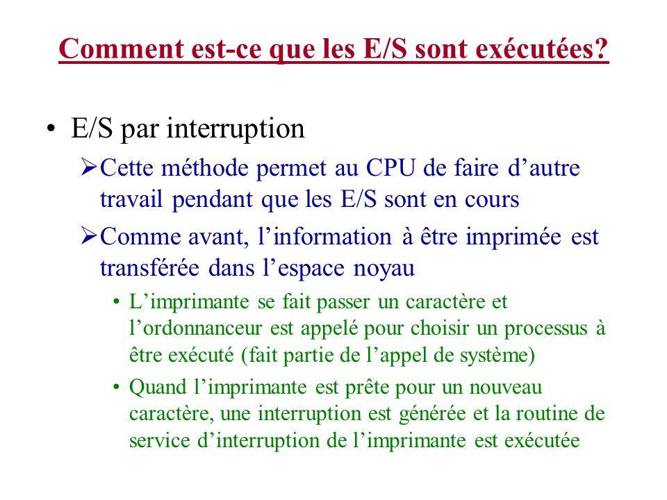 Comment est-ce que les E/S sont exécutées? E/S par interruption Cette méthode permet au CPU de faire dautre travail pendant que les E/S sont en cours