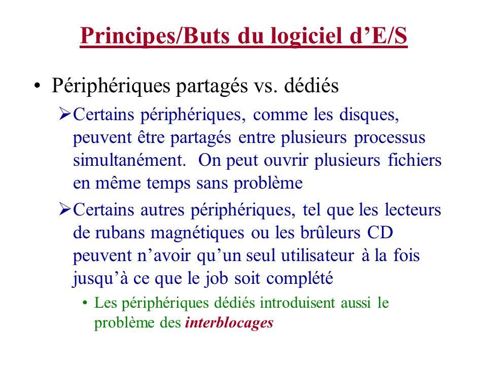 Principes/Buts du logiciel dE/S Périphériques partagés vs. dédiés Certains périphériques, comme les disques, peuvent être partagés entre plusieurs pro