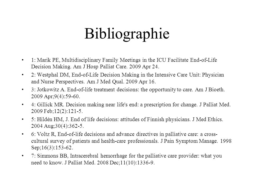 Bibliographie 1: Marik PE, Multidisciplinary Family Meetings in the ICU Facilitate End-of-Life Decision Making. Am J Hosp Palliat Care. 2009 Apr 24. 2