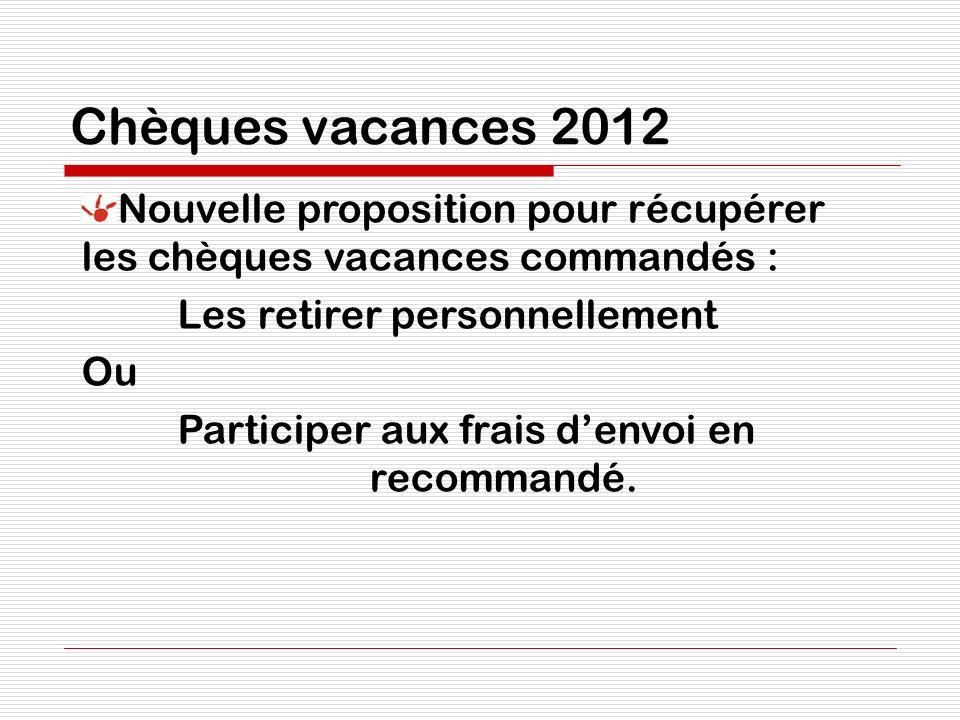 Chèques vacances 2012 Nouvelle proposition pour récupérer les chèques vacances commandés : Les retirer personnellement Ou Participer aux frais denvoi en recommandé.