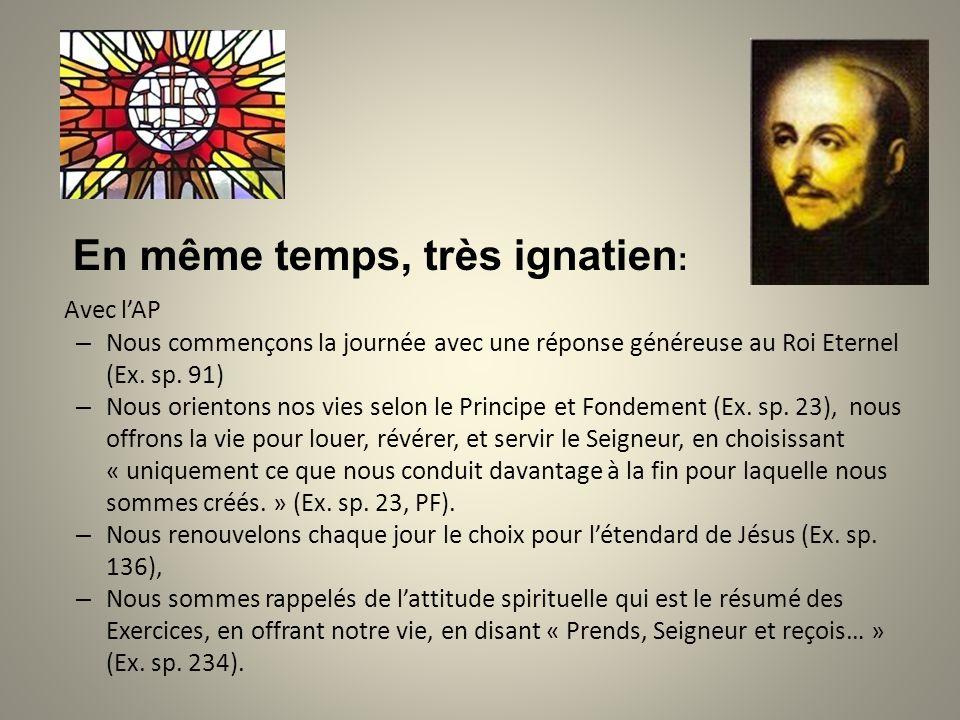 En même temps, très ignatien : Avec lAP – Nous commençons la journée avec une réponse généreuse au Roi Eternel (Ex. sp. 91) – Nous orientons nos vies