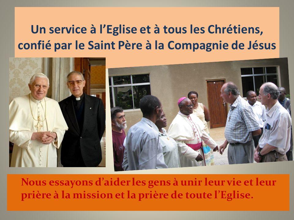 Un service à lEglise et à tous les Chrétiens, confié par le Saint Père à la Compagnie de Jésus Nous essayons daider les gens à unir leur vie et leur p