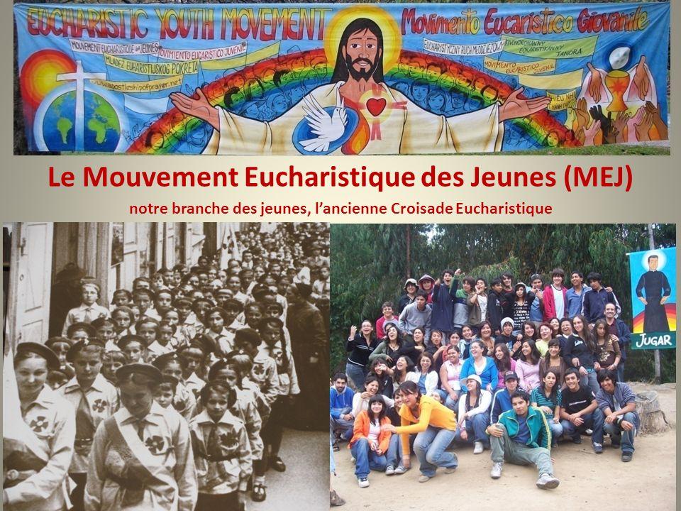 Le Mouvement Eucharistique des Jeunes (MEJ) notre branche des jeunes, lancienne Croisade Eucharistique