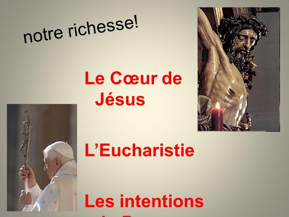 notre richesse! Le Cœur de Jésus LEucharistie Les intentions du Pape