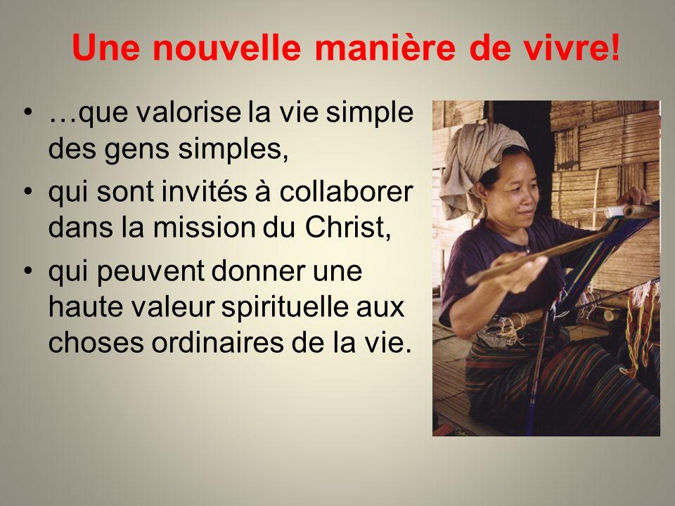 Une nouvelle manière de vivre! …que valorise la vie simple des gens simples, qui sont invités à collaborer dans la mission du Christ, qui peuvent donn