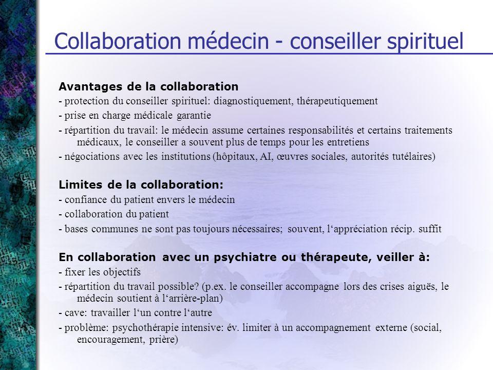 Avantages de la collaboration - protection du conseiller spirituel: diagnostiquement, thérapeutiquement - prise en charge médicale garantie - répartit