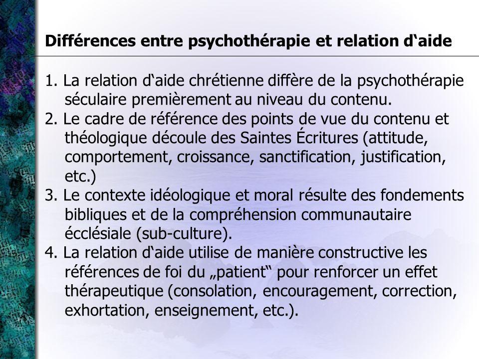 1. La relation daide chrétienne diffère de la psychothérapie séculaire premièrement au niveau du contenu. 2. Le cadre de référence des points de vue d