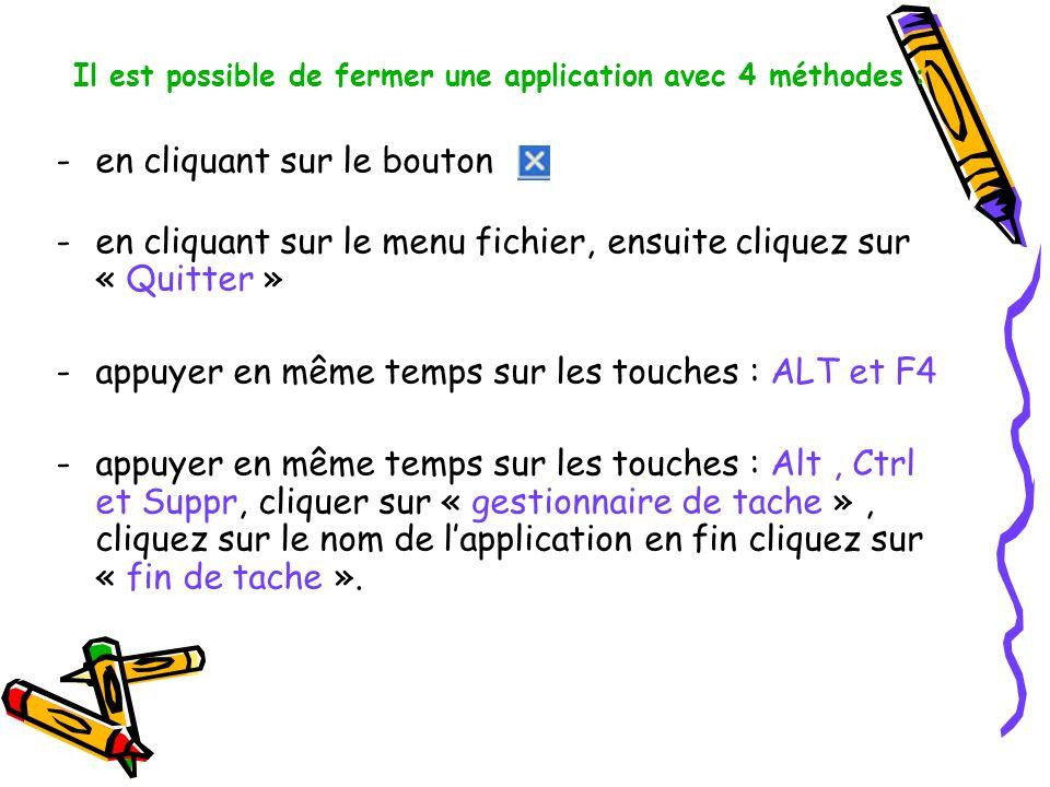 Il est possible de fermer une application avec 4 méthodes : -en cliquant sur le bouton -en cliquant sur le menu fichier, ensuite cliquez sur « Quitter