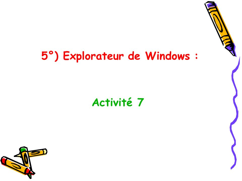 5°) Explorateur de Windows : Activité 7