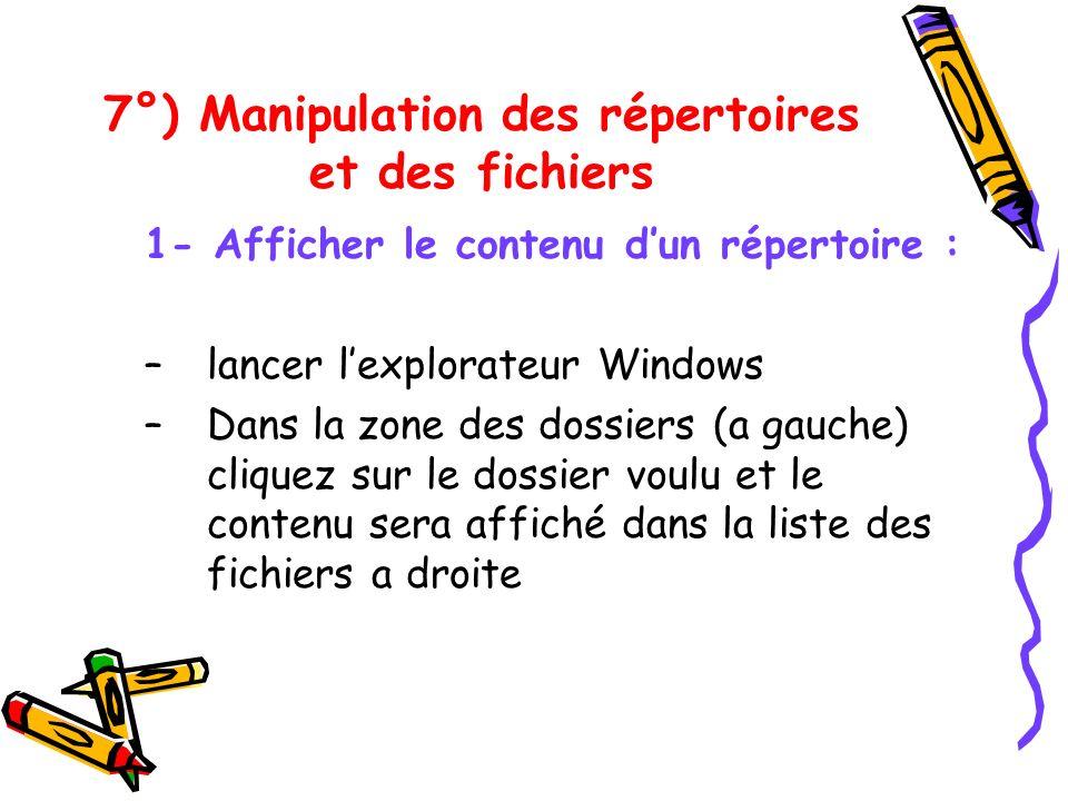 7°) Manipulation des répertoires et des fichiers 1- Afficher le contenu dun répertoire : –lancer lexplorateur Windows –Dans la zone des dossiers (a ga