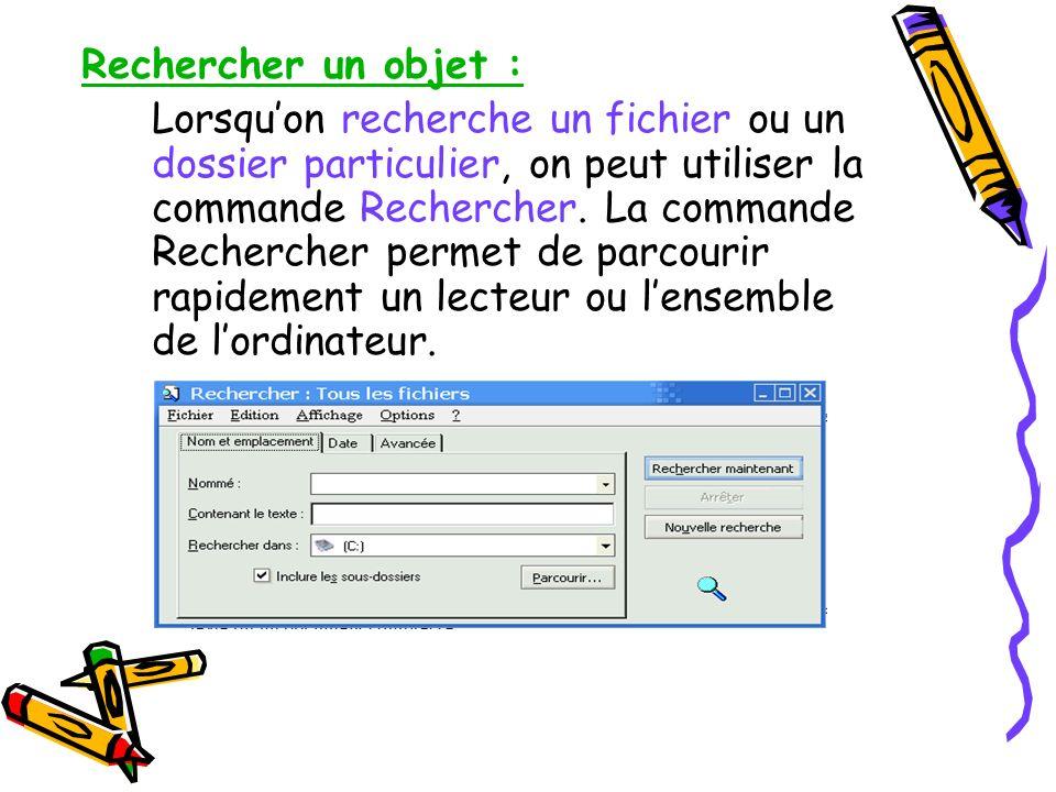 Rechercher un objet : Lorsquon recherche un fichier ou un dossier particulier, on peut utiliser la commande Rechercher. La commande Rechercher permet