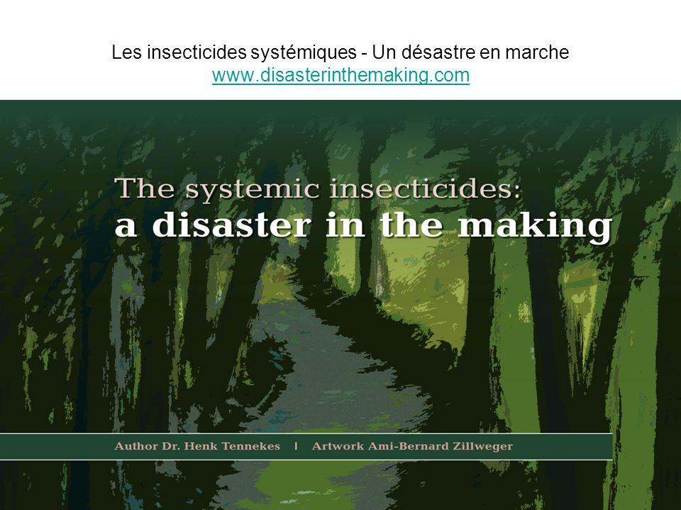 Les insecticides systémiques - Un désastre en marche www.disasterinthemaking.com www.disasterinthemaking.com