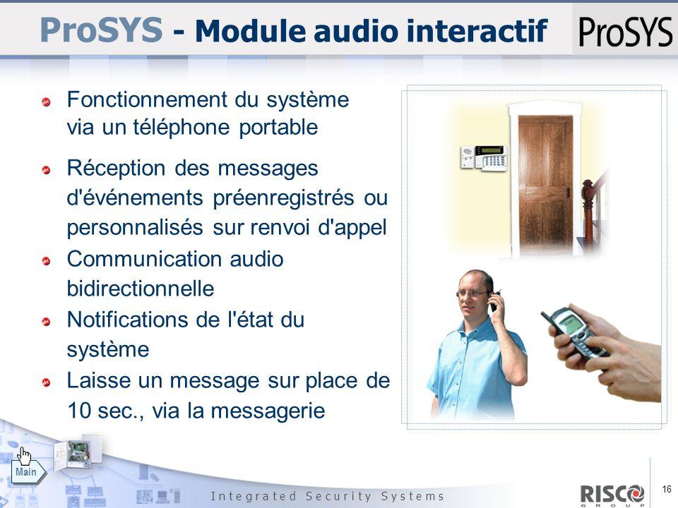 16 I n t e g r a t e d S e c u r i t y S y s t e m s Main ProSYS - Module audio interactif Fonctionnement du système via un téléphone portable Récepti