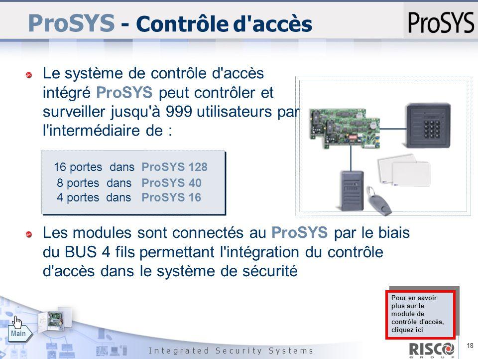 18 I n t e g r a t e d S e c u r i t y S y s t e m s Main ProSYS - Contrôle d'accès Le système de contrôle d'accès intégré ProSYS peut contrôler et su