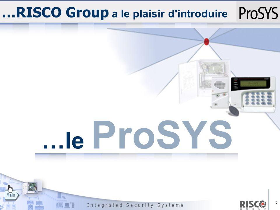 5 I n t e g r a t e d S e c u r i t y S y s t e m s Main …RISCO Group a le plaisir d'introduire …le ProSYS