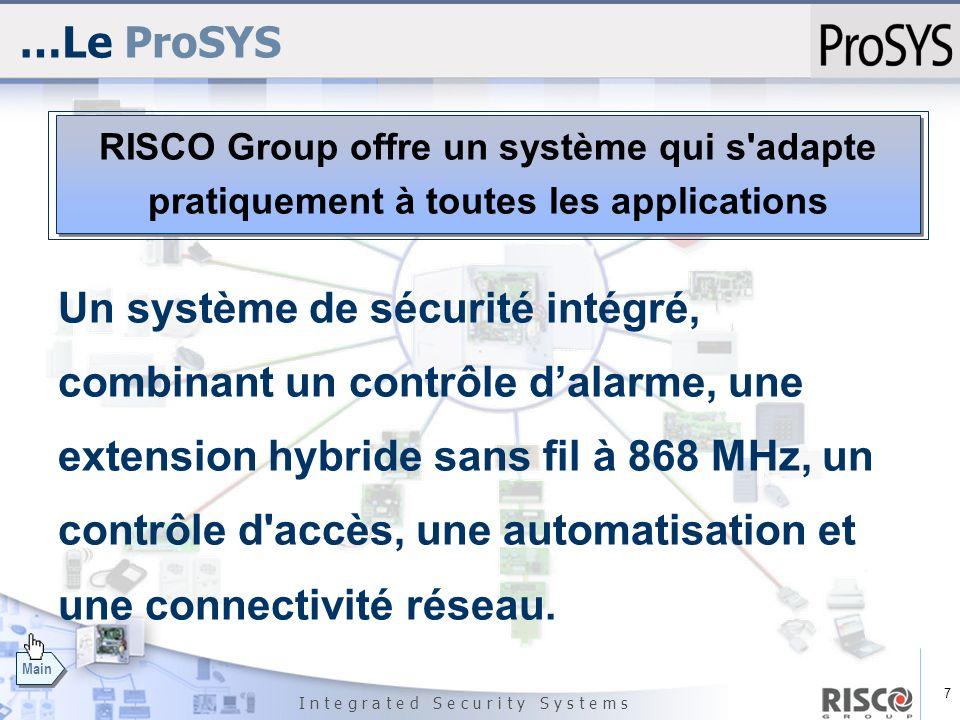 7 I n t e g r a t e d S e c u r i t y S y s t e m s Main …Le ProSYS Un système de sécurité intégré, combinant un contrôle dalarme, une extension hybri