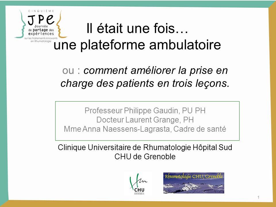 Il était une fois… une plateforme ambulatoire 1 ou : comment améliorer la prise en charge des patients en trois leçons. Professeur Philippe Gaudin, PU