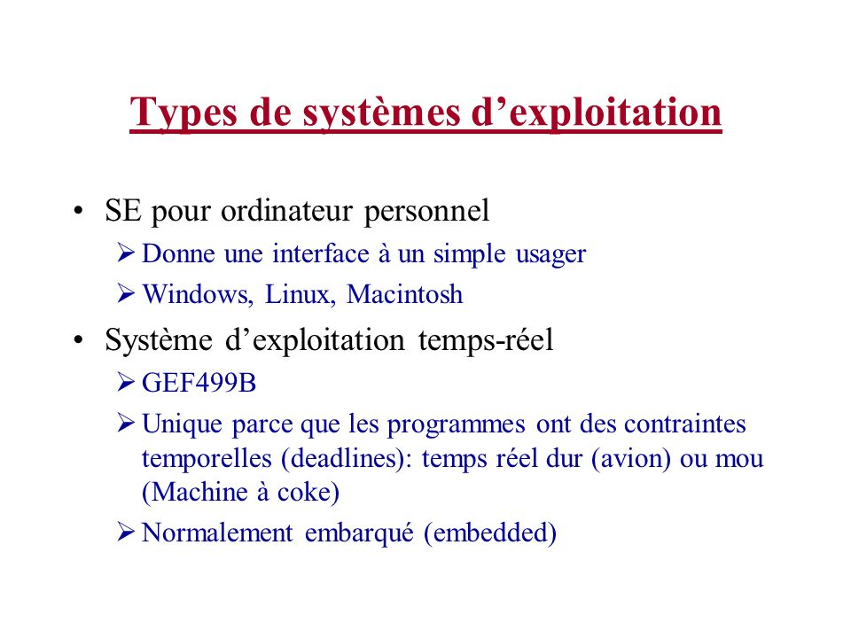Types de systèmes dexploitation SE pour ordinateur personnel Donne une interface à un simple usager Windows, Linux, Macintosh Système dexploitation te