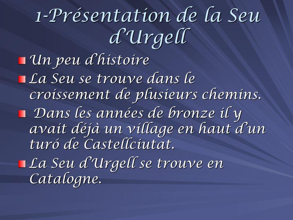 1-Présentation de la Seu dUrgell Un peu dhistoire La Seu se trouve dans le croissement de plusieurs chemins.