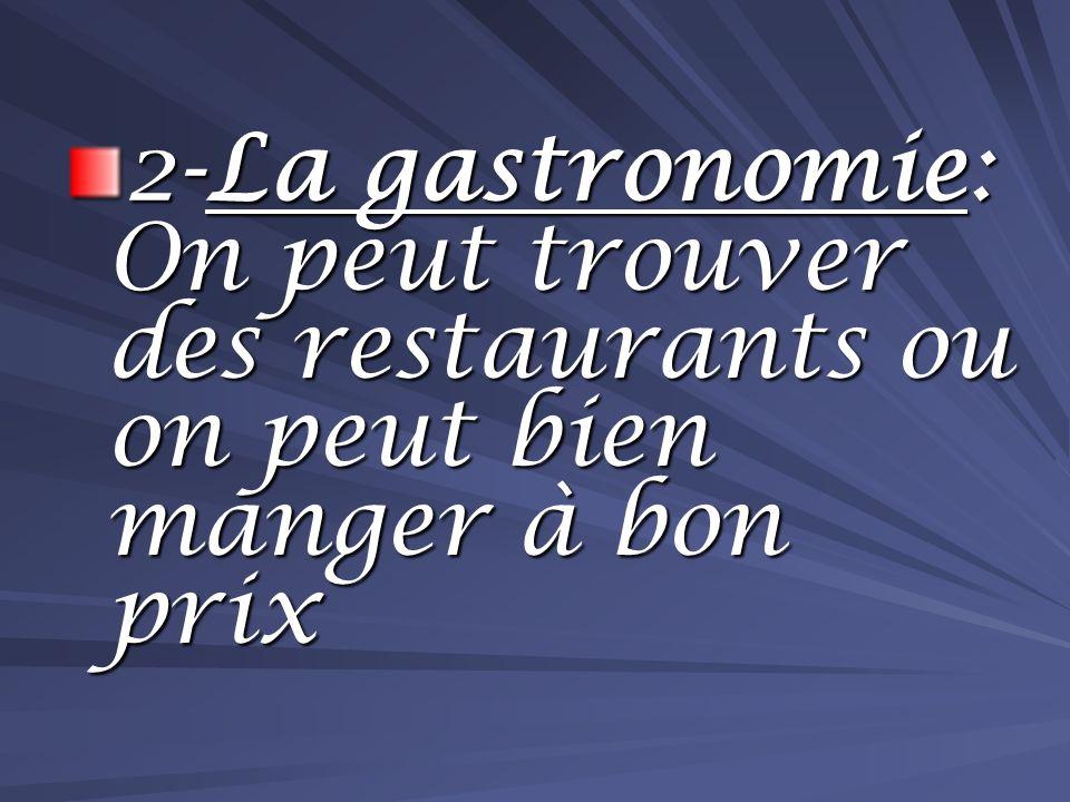 2-La gastronomie: On peut trouver des restaurants ou on peut bien manger à bon prix