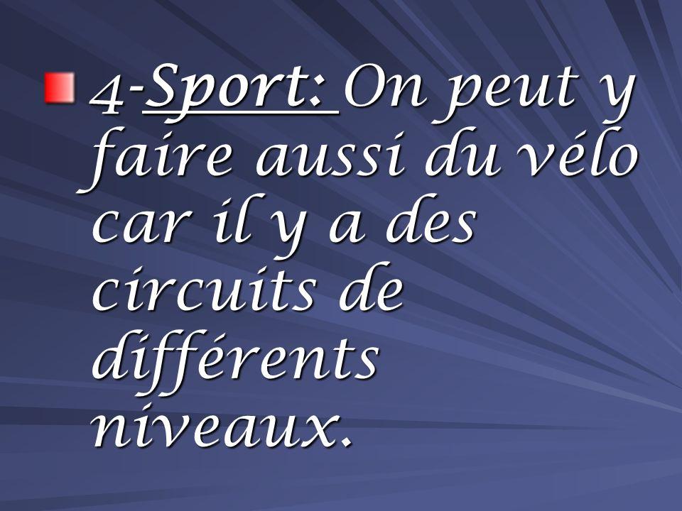 4-Sport: On peut y faire aussi du vélo car il y a des circuits de différents niveaux.