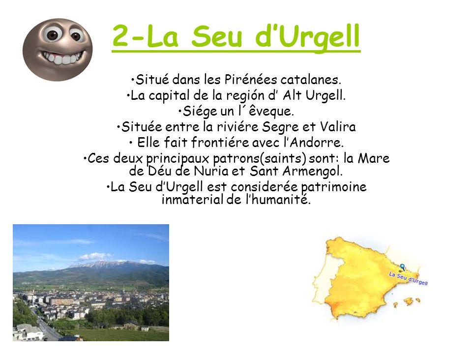 2-La Seu dUrgell Situé dans les Pirénées catalanes. La capital de la región d Alt Urgell. Siége un l´êveque. Située entre la riviére Segre et Valira E
