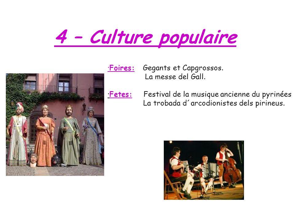 4 – Culture populaire ·Foires: Gegants et Capgrossos. La messe del Gall. ·Fetes: Festival de la musique ancienne du pyrinées La trobada d´arcodioniste