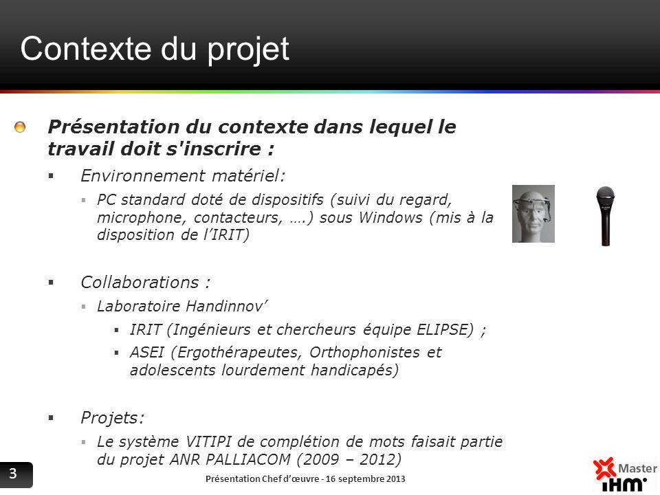 Contexte du projet Présentation du contexte dans lequel le travail doit s'inscrire : Environnement matériel: PC standard doté de dispositifs (suivi du