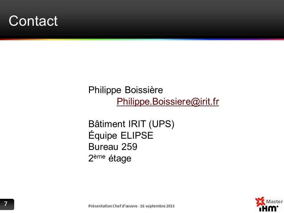 Contact Présentation Chef dœuvre - 16 septembre 2013 7 Philippe Boissière Philippe.Boissiere@irit.fr Bâtiment IRIT (UPS) Équipe ELIPSE Bureau 259 2 èm